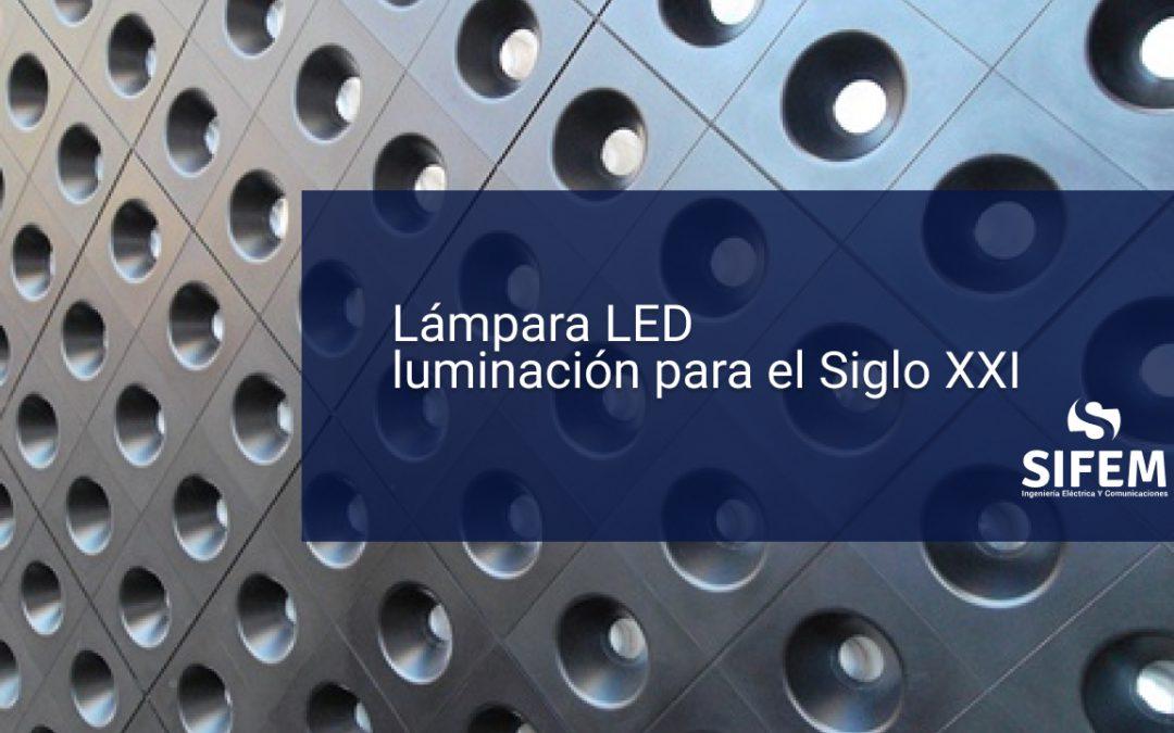 Lámpara LED, iluminación para el Siglo XXI